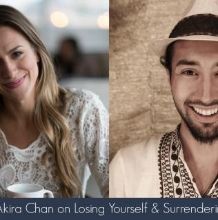 Episode 11- Akira Chan on Losing Yourself & Surrendering to IT