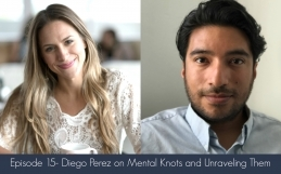 Episode 15- Diego Perez on Mental Knots and Unraveling Them