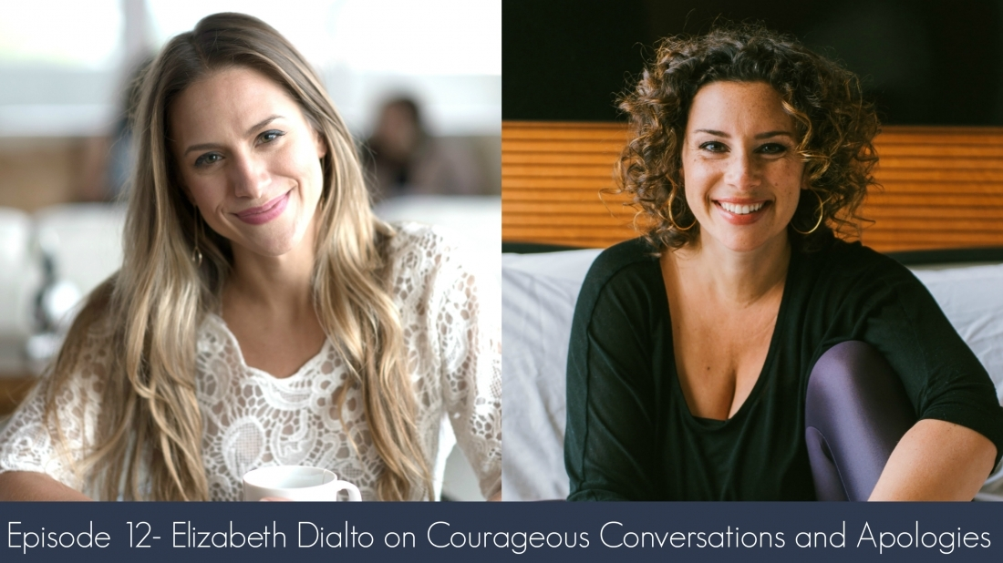 Episode 12- Elizabeth Dialto on Courageous Conversations and Apologies