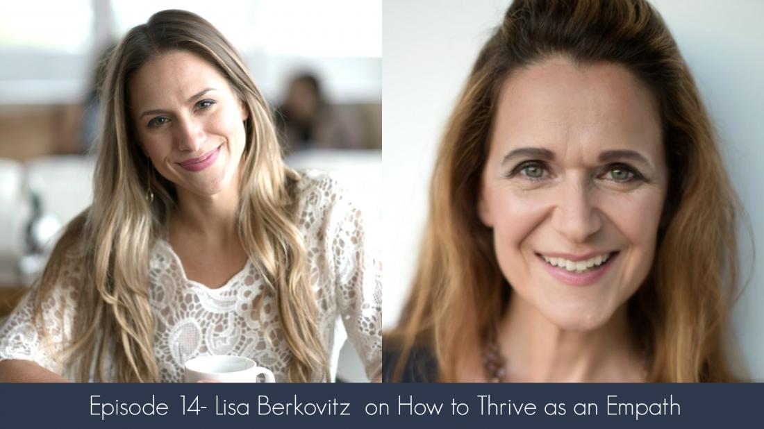 Episode 14- Lisa Berkovitz  on How to Thrive as an Empath