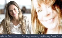 Episode 16- Sara Lovett on Creating, Nurturing, and Letting Go of Friendships